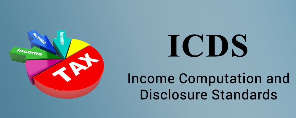 Income Computation and Disclosure Standards (ICDS) – A paradigm shift in the compliance and reporting obligations under The Income Tax Act, 1961