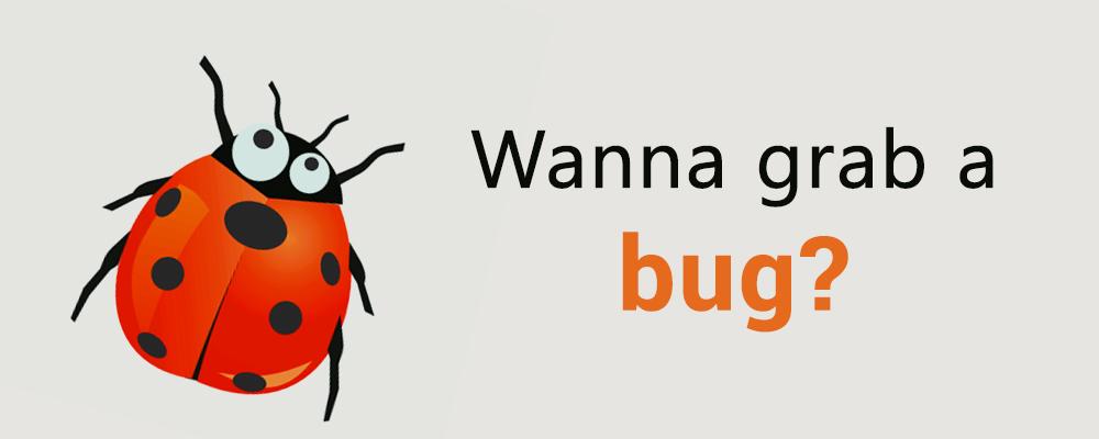 Wanna grab a bug?