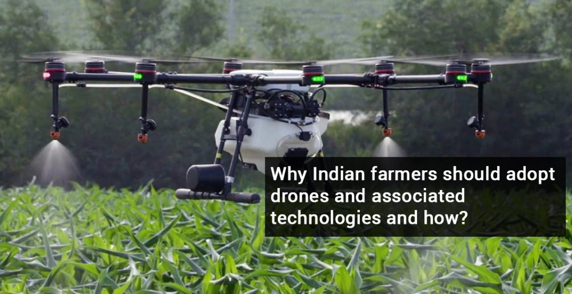 Why Indian farmers should adopt drones and associated technologies and how?
