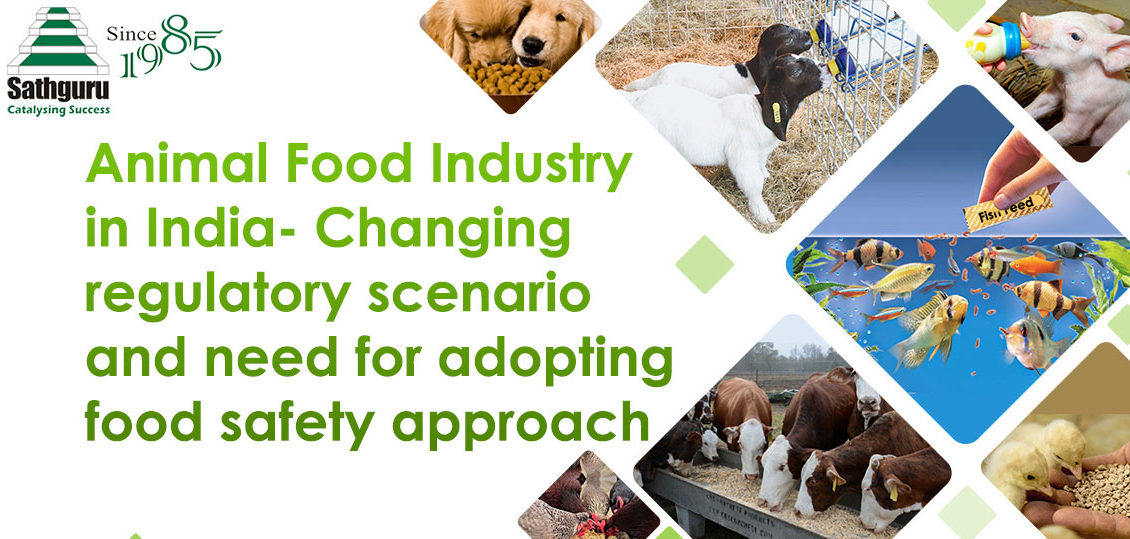 Animal Food Industry in India- Changing regulatory scenario and need for adopting food safety approach